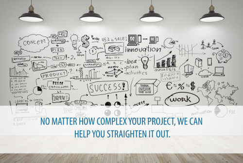 No matter how complex your project, we can help you straighten it out.